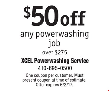 $50 off any powerwashing job over $275. One coupon per customer. Must present coupon at time of estimate. Offer expires 6/2/17.