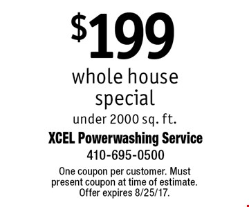 $199 whole house special under 2000 sq. ft.. One coupon per customer. Must present coupon at time of estimate. Offer expires 8/25/17.