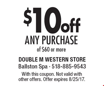 $10 off any purchase of $60 or more. With this coupon. Not valid with 