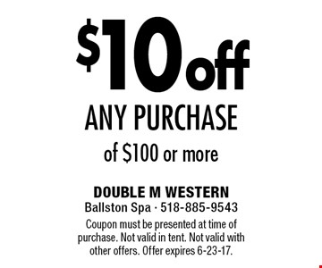 $10 off any purchase of $100 or more. Coupon must be presented at time of purchase. Not valid in tent. Not valid with other offers. Offer expires 6-23-17.