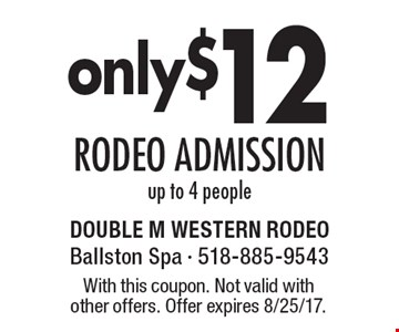 Rodeo Admission only $12. Up to 4 people. With this coupon. Not valid with other offers. Offer expires 8/25/17.