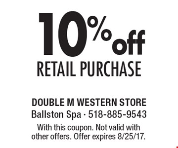 10% off Retail Purchase. With this coupon. Not valid with 