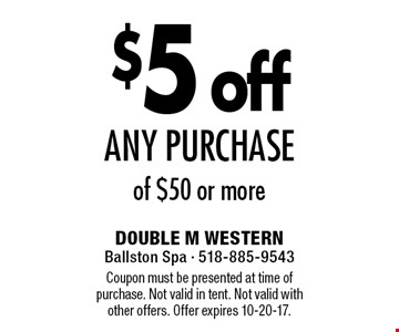 $5 off any purchase of $50 or more. Coupon must be presented at time of purchase. Not valid in tent. Not valid with other offers. Offer expires 10-20-17.