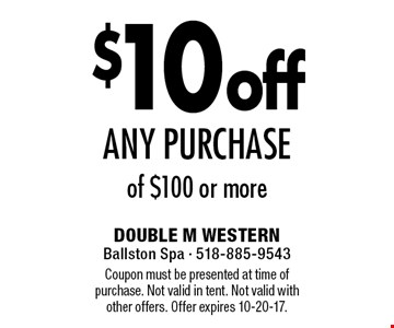 $10 off any purchase of $100 or more. Coupon must be presented at time of purchase. Not valid in tent. Not valid with other offers. Offer expires 10-20-17.