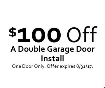 $100 Off A Double Garage Door Install. One Door Only. Offer expires 8/31/17.