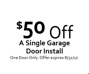 $50 Off A Single Garage Door Install. One Door Only. Offer expires 8/31/17.