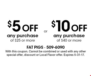 $5 off any purchase of $25 or more OR $10 off any purchase of $40 or more. With this coupon. Cannot be combined or used with any other special offer, discount or Local Flavor offer. Expires 5-31-17.