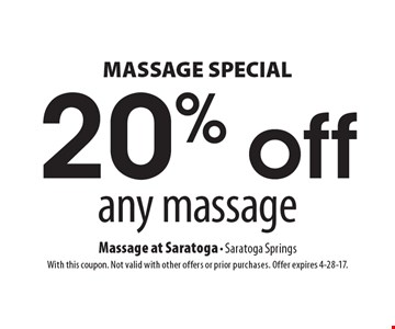 MASSAGE SPECIAL. 20% off any massage. With this coupon. Not valid with other offers or prior purchases. Offer expires 4-28-17.