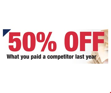 50% off what you paid a competitor last year