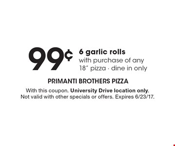 99¢ 6 garlic rolls with purchase of any 18