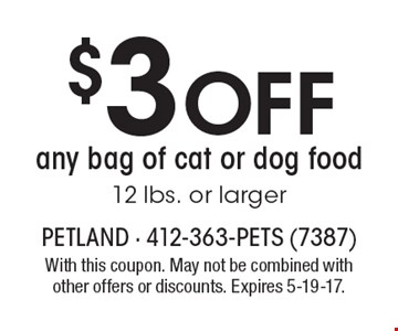 $3 Off any bag of cat or dog food 12 lbs. or larger. With this coupon. May not be combined with other offers or discounts. Expires 5-19-17.