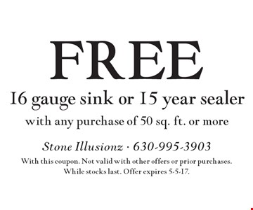 FREE 16 gauge sink or 15 year sealer with any purchase of 50 sq. ft. or more. With this coupon. Not valid with other offers or prior purchases. While stocks last. Offer expires 5-5-17.