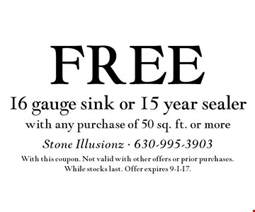 FREE 16 gauge sink or 15 year sealer with any purchase of 50 sq. ft. or more. With this coupon. Not valid with other offers or prior purchases. While stocks last. Offer expires 9-1-17.