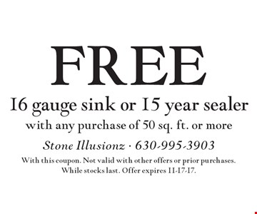Free 16 gauge sink or 15 year sealer with any purchase of 50 sq. ft. or more. With this coupon. Not valid with other offers or prior purchases. While stocks last. Offer expires 11-17-17.