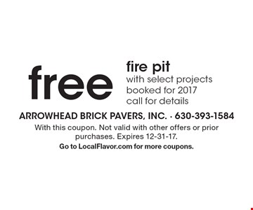 free fire pit with select projects booked for 2017 call for details . With this coupon. Not valid with other offers or prior purchases. Expires 12-31-17.Go to LocalFlavor.com for more coupons.