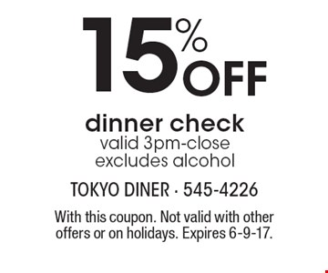 15% Off dinner check. Valid 3pm-close. Excludes alcohol. With this coupon. Not valid with other offers or on holidays. Expires 6-9-17.