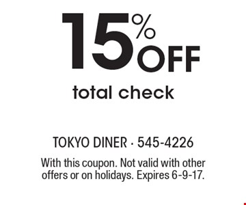 15% Off total check. With this coupon. Not valid with other offers or on holidays. Expires 6-9-17.