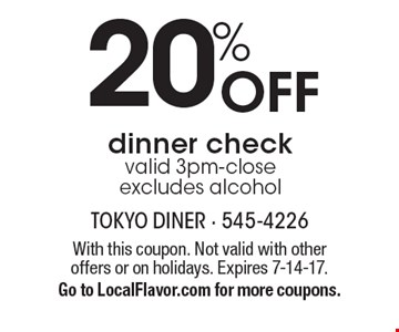 20% Off dinner check valid 3pm-close excludes alcohol. With this coupon. Not valid with other offers or on holidays. Expires 7-14-17. Go to LocalFlavor.com for more coupons.