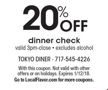 20% Off dinner checkvalid 3pm-close - excludes alcohol. With this coupon. Not valid with other offers or on holidays. Expires 1/12/18.Go to LocalFlavor.com for more coupons.