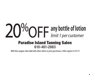 20% OFF any bottle of lotion. Limit 1 per customer. With this coupon. Not valid with other offers or prior purchases. Offer expires 5/31/17.