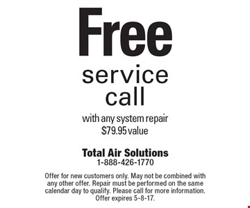 Free service call with any system repair. $79.95 value. Offer for new customers only. May not be combined with any other offer. Repair must be performed on the same calendar day to qualify. Please call for more information. Offer expires 5-8-17.