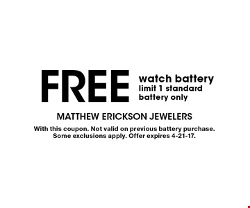Free watch battery. Limit 1 standard battery only. With this coupon. Not valid on previous battery purchase. Some exclusions apply. Offer expires 4-21-17.