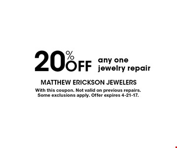 20% off any one jewelry repair. With this coupon. Not valid on previous repairs. Some exclusions apply. Offer expires 4-21-17.