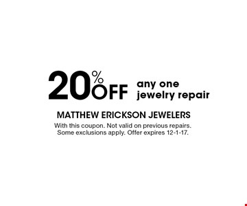 20% OFF any one jewelry repair. With this coupon. Not valid on previous repairs. Some exclusions apply. Offer expires 12-1-17.