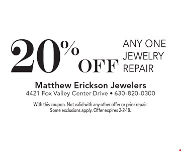 20% off any one jewelry repair. With this coupon. Not valid with any other offer or prior repair. Some exclusions apply. Offer expires 2-2-18.