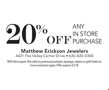 20% off any in store purchase. With this coupon. Not valid on previous purchases, layaways, repairs or gold trade ins. Some exclusions apply. Offer expires 2-2-18.