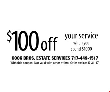 $100 off your service when you spend $1000. With this coupon. Not valid with other offers. Offer expires 5-31-17.