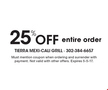 25% off entire order. Must mention coupon when ordering and surrender with payment. Not valid with other offers. Expires 5-5-17.