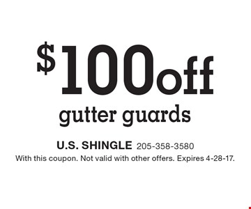 $100 off gutter guards. With this coupon. Not valid with other offers. Expires 4-28-17.