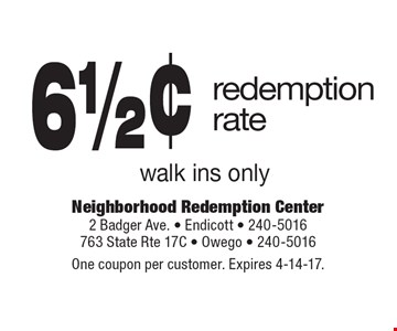 6 1/2¢ redemption rate, walk ins only. One coupon per customer. Expires 4-14-17.