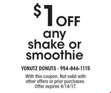 $1 OFF any shake or smoothie. With this coupon. Not valid with other offers or prior purchases. Offer expires 4/14/17.