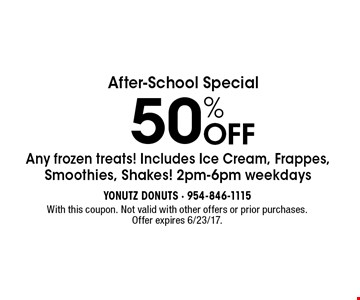 After-School Special 50% OFF Any frozen treats! Includes Ice Cream, Frappes, Smoothies, Shakes! 2pm-6pm weekdays. With this coupon. Not valid with other offers or prior purchases. Offer expires 6/23/17.