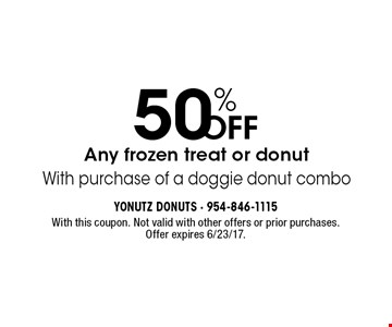 50% OFF Any frozen treat or donut With purchase of a doggie donut combo. With this coupon. Not valid with other offers or prior purchases. Offer expires 6/23/17.