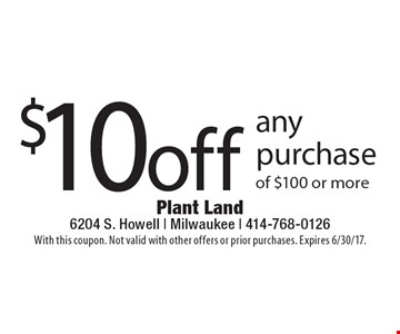 $10 off any purchase of $100 or more. With this coupon. Not valid with other offers or prior purchases. Expires 6/30/17.