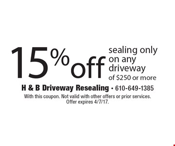 15% off sealing only on any driveway of $250 or more. With this coupon. Not valid with other offers or prior services. Offer expires 4/7/17.