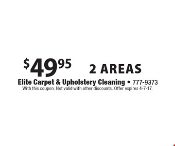 $49.95 2 AREAS. With this coupon. Not valid with other discounts. Offer expires 4-7-17.