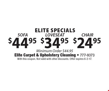 ELITE SPECIALS $24.95 CHAIR Minimum Order $44.95. $34.95 LOVESEAT Minimum Order $44.95. $44.95 SOFA Minimum Order $44.95. With this coupon. Not valid with other discounts. Offer expires 6-2-17.