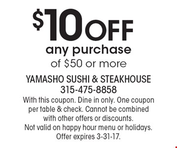 $10 off any purchase of $50 or more. With this coupon. Dine in only. One coupon per table & check. Cannot be combined with other offers or discounts. Not valid on happy hour menu or holidays. Offer expires 3-31-17.