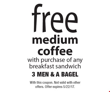 Free medium coffee with purchase of any breakfast sandwich. With this coupon. Not valid with other offers. Offer expires 5/22/17.
