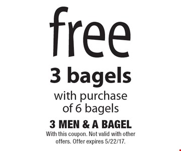 Free 3 bagels with purchase of 6 bagels. With this coupon. Not valid with other offers. Offer expires 5/22/17.