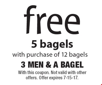 Free 5 bagels with purchase of 12 bagels. With this coupon. Not valid with other offers. Offer expires 7-15-17.