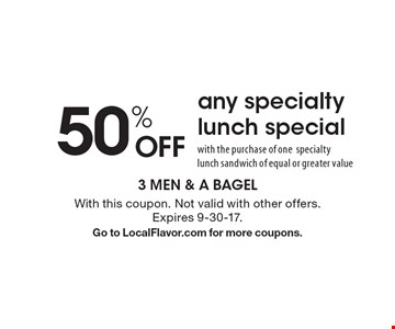 50% off any specialty lunch special with the purchase of one specialty lunch sandwich of equal or greater value. With this coupon. Not valid with other offers. Expires 9-30-17. Go to LocalFlavor.com for more coupons.