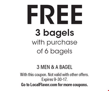 Free 3 bagels with purchase of 6 bagels. With this coupon. Not valid with other offers. Expires 9-30-17. Go to LocalFlavor.com for more coupons.