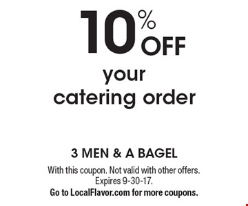 10% off your catering order. With this coupon. Not valid with other offers. Expires 9-30-17. Go to LocalFlavor.com for more coupons.