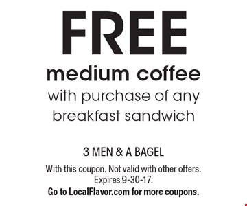 Free medium coffee with purchase of any breakfast sandwich. With this coupon. Not valid with other offers. Expires 9-30-17. Go to LocalFlavor.com for more coupons.