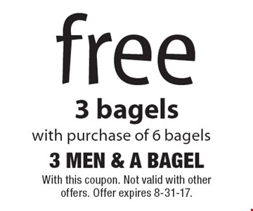 free 3 bagels with purchase of 6 bagels. With this coupon. Not valid with other offers. Offer expires 8-31-17.